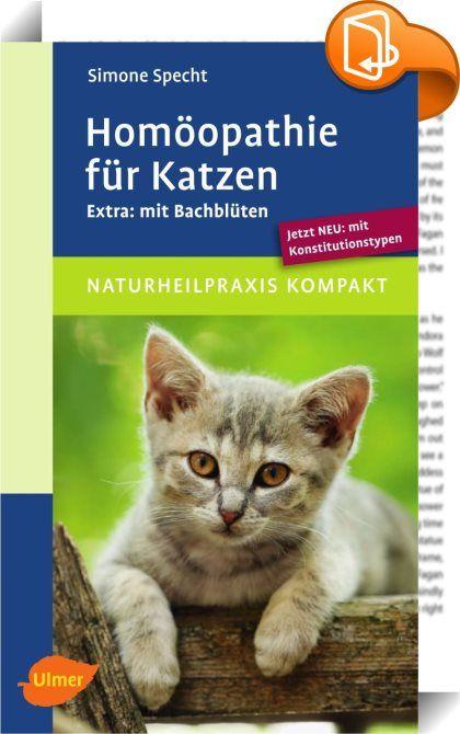 """Homöopathie für Katzen    ::  Schnell und unkompliziert Hilfe finden: Dieser handliche Homöopathie-Ratgeber ist ein Leitfaden zur praktischen Anwendung homöopathischer Mittel bei den häufigsten Katzenkrankheiten und Verhaltensauffälligkeiten. Unser Extra für Sie: Übersicht über die einzelnen Bachblüten und deren Anwendungsmöglichkeiten bei Katzen. Erweiterte Neuauflage mit den wichtigsten Konstitutionsmitteln – ob für Samtpfoten vom Typ """"Drama Queen"""", """"Kuschelkatze"""" oder doch eher """"Gar..."""