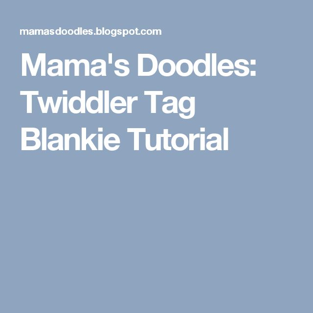 Mama's Doodles: Twiddler Tag Blankie Tutorial