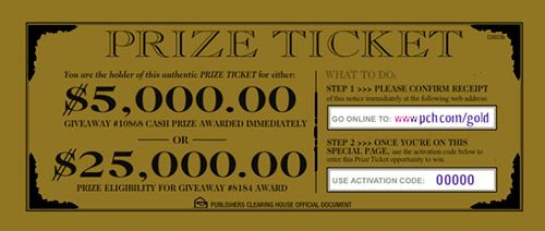 Did You Receive A PCH Notice With An Activation Code Inside? You could win $5,000.00 immediately or $25,000.00 on a future award date! Learn more about how to activate your Gold Prize Ticket at www pch com/gold ;)
