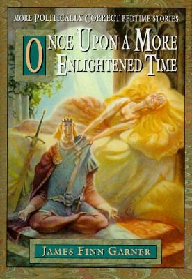 Once Upon a More Enlightened Time: More Politically Correct Bedtime Stories: Worth Reading, Bedtime Stories, Finn Garner, James Finn, Books Worth, Correction Bedtime, Politics Correction, Fairies Tales, Enlightenment Time