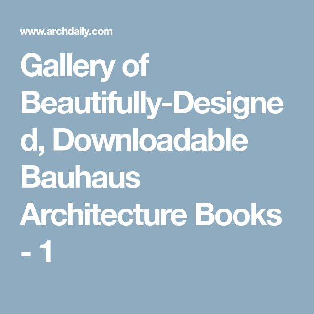 Gallery of Beautifully-Designed, Downloadable Bauhaus Architecture Books - 1