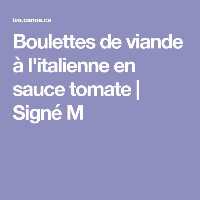 Boulettes de viande à l'italienne en sauce tomate | Signé M