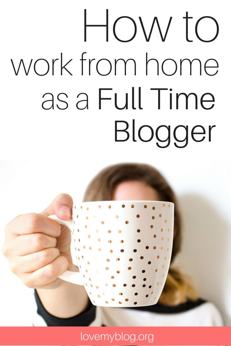 How to Work from Home As A Full Time Blogger