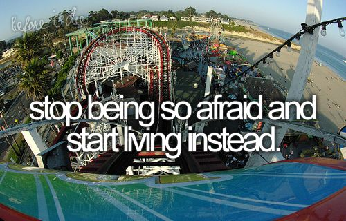 stop being afraidBucketlist, Remember This, Buckets Lists, Quotes, Start Living, Rollers Coasters, Before I Die, Living Life, Life Goals