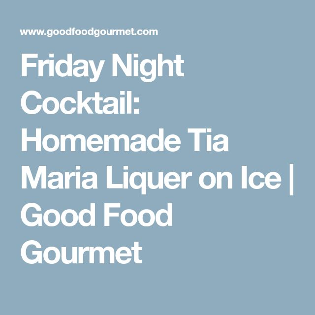 Friday Night Cocktail: Homemade Tia Maria Liquer on Ice | Good Food Gourmet