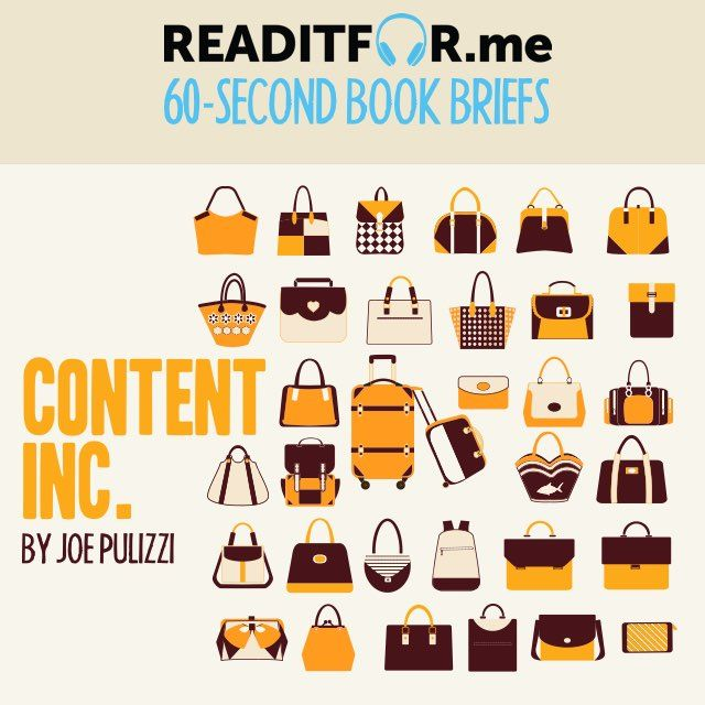 Today's Book Brief: Content Inc. Want the 12-minute version? Get a free www.readitfor.me account.