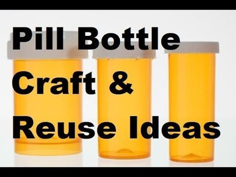 Pill Bottle Craft & Reuse Ideas You Must See!