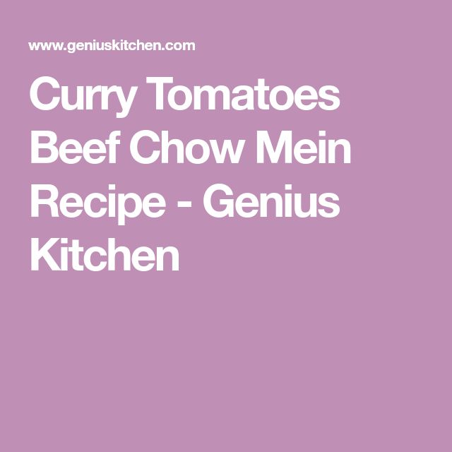 Curry Tomatoes Beef Chow Mein Recipe - Genius Kitchen