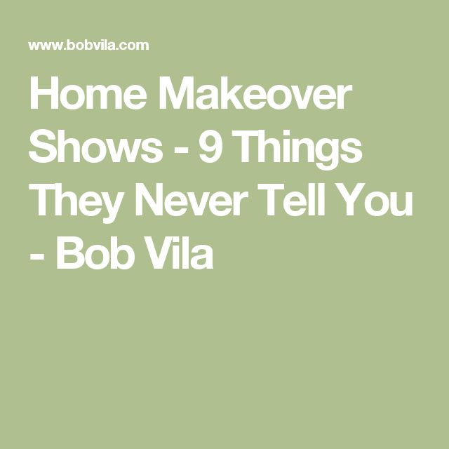 Home Makeover Shows - 9 Things They Never Tell You - Bob Vila