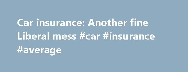Car insurance: Another fine Liberal mess #car #insurance #average http://education.nef2.com/car-insurance-another-fine-liberal-mess-car-insurance-average/  # Ontario's 9.7 million drivers finally have independent, comparable data showing what's wrong with their auto insurance system, after years of obfuscation by the government and insurance companies. Ontario s 9.7 million drivers finally have independent, comparable data showing what s wrong with their auto insurance system, after years of…