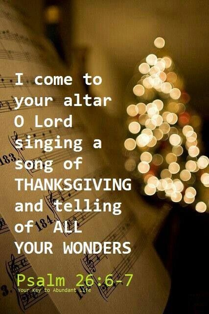 I will wash my hands in innocence; So I will go about Your altar, O Lord, That I may proclaim with the voice of thanksgiving, And tell of all Your wondrous works. [Psalm 26:6-7]