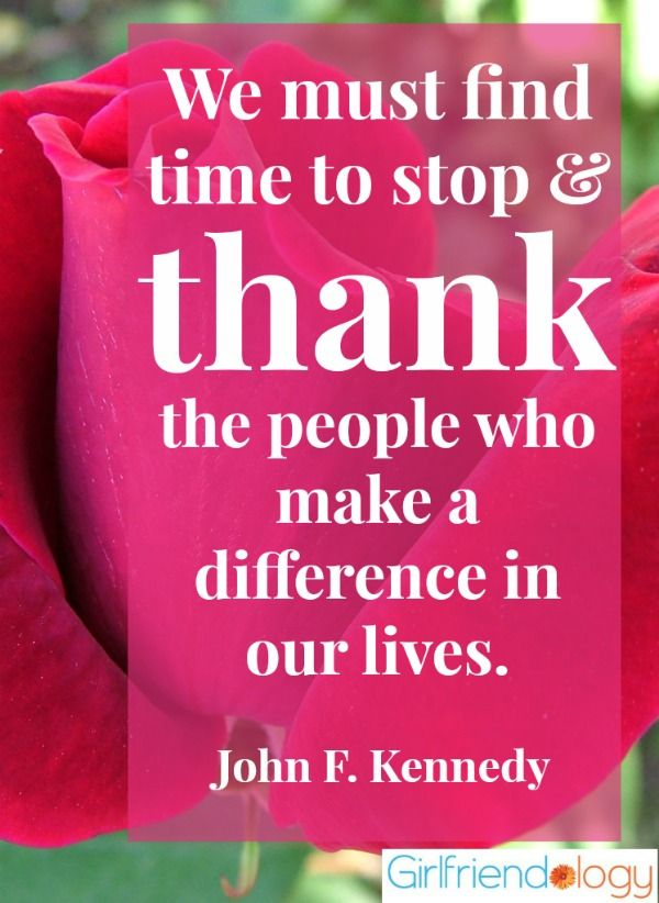 We must find time to stop & thank the people who make a difference in our lives. John F. Kennedy #Quote Things to be Thankful For! | http://girlfriendology.com/10443/favorite-thanksgiving-quotes-2-show-your-girlfriend-gratitude/