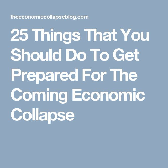 25 Things That You Should Do To Get Prepared For The Coming Economic Collapse