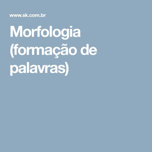 Morfologia (formação de palavras)