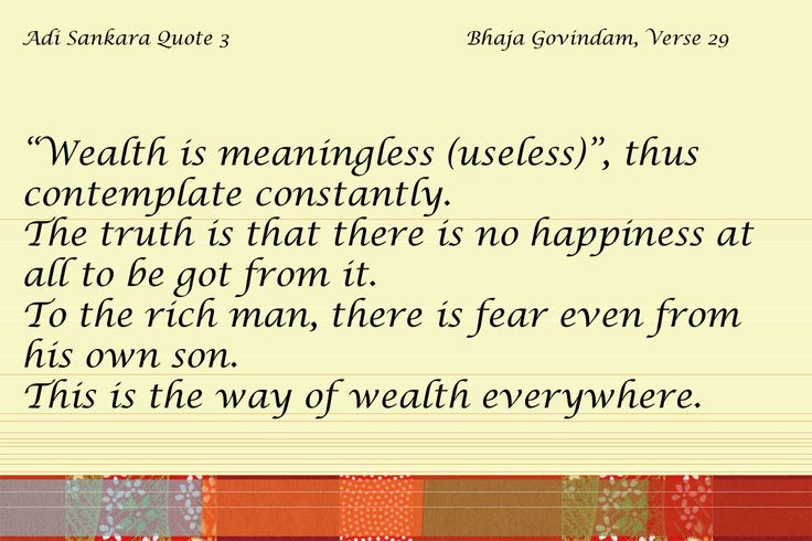 """Adi Sankara Quote 3 Bhaja Govindam - Verse 29 """"Wealth is meaningless (useless)"""", thus contemplate constantly. The truth is that there is no happiness at all"""