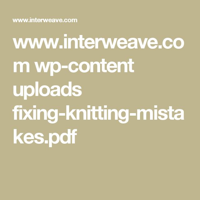 www.interweave.com wp-content uploads fixing-knitting-mistakes.pdf