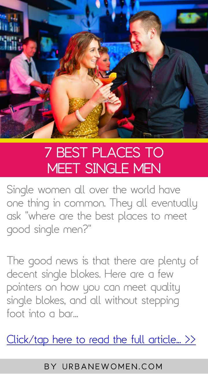 7 best places to meet single men - Click to read full article: http://www.urbanewomen.com/7-best-places-to-meet-single-men.html