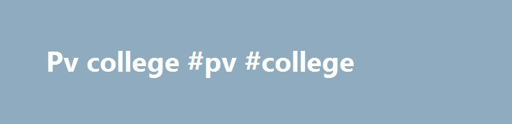 Pv college #pv #college http://singapore.nef2.com/pv-college-pv-college/  # A collection of resources for the photovoltaic educator. As solar cell manufacturing continues to grow at a record-setting pace, increasing demands are placed on universities to educate students on both the practical and theoretical aspects of photovoltaics. As a truly interdisciplinary field, young professionals must be fluent with the science, engineering, policy, and market dimensions of this technology, in the…