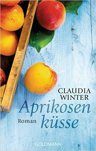 Aprikosenküsse: Roman eBook: Claudia Winter: Amazon.de: Bücher