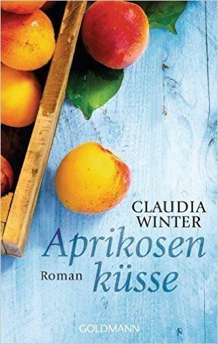 Aprikosenküsse: Roman eBook: Claudia Winter: Amazon.de: Bücher