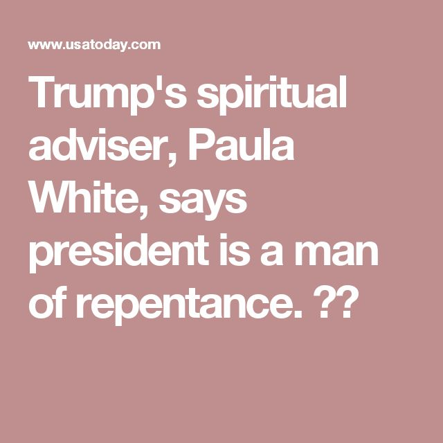 Trump's spiritual adviser, Paula White, says president is a man of repentance. 😷🙄