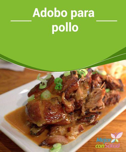 Adobo para pollo A continuación te ofrecemos una serie de recetas de adobo para pollo que sirven para dar un gusto diferente a cada platillo y estrenar recetas todos los días de la semana.