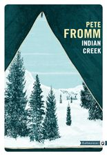 Indian Creek - Pete Fromm - éditions Gallmeister