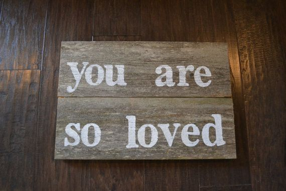 wood sign, you are so loved, reclaimed wood, rustic