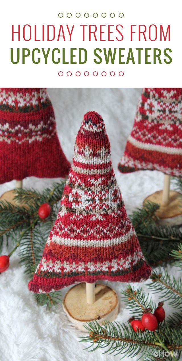 """A great upcycle project! Take your old festive sweaters and turn them into """"sweater trees"""" to place on your mantel this season. Whichever sweater you choose, these decorations will help transform your home into a winter wonderland with quirky and unexpected charm. DIY here: http://www.ehow.com/how_12343651_cute-holiday-trees-made-upcycled-sweaters.html?utm_source=pinterest.com&utm_medium=referral&utm_content=freestyle&utm_campaign=fanpage"""