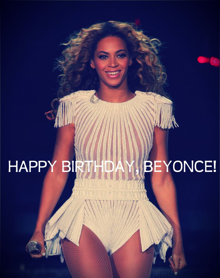 Happy Birthday, Beyonce! I love you so much. You are the best artist of all time. I wish you all the best!