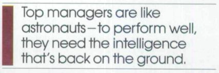 """""""Top managers are like astronauts - to perform well, they need the intelligence that's back on the ground."""" From Strategic Intent by Gary Hamel and C.K. Prahalad."""