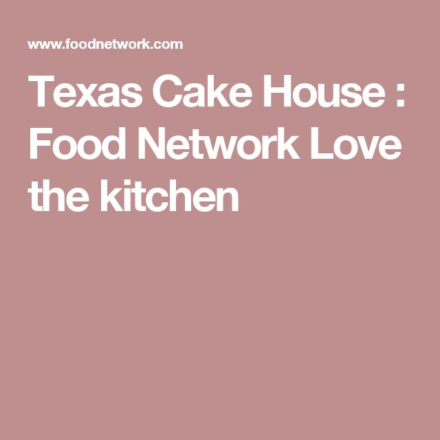 Texas Cake House : Food Network Love the kitchen