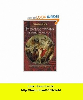 Chapman Homeric Hymns and Other Homerica (Bollingen) (9780691136769) Homer, George Chapman, Stephen Scully , ISBN-10: 0691136769  , ISBN-13: 978-0691136769 ,  , tutorials , pdf , ebook , torrent , downloads , rapidshare , filesonic , hotfile , megaupload , fileserve
