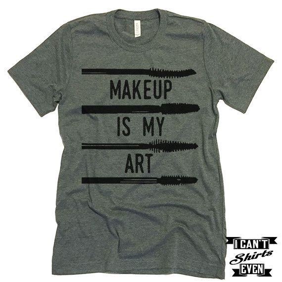 Makeup Is My Art. Unisex Tee. Gift Tshirt. Shirt.