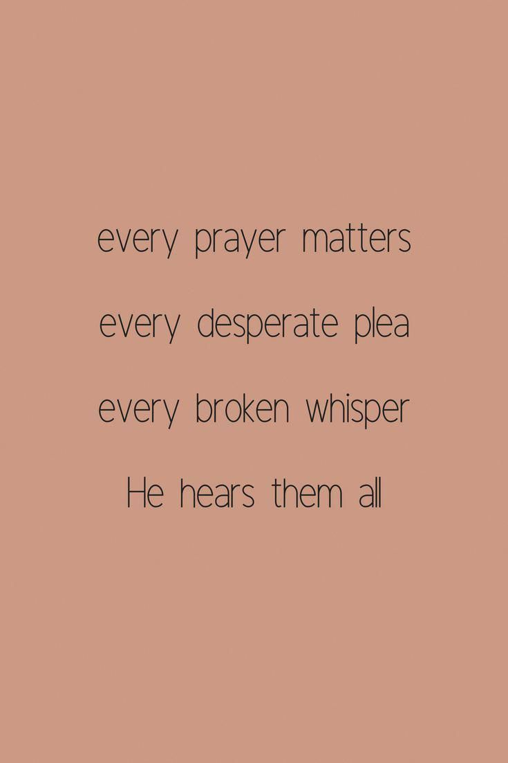 every prayer matters never give up hope he hears them all don t