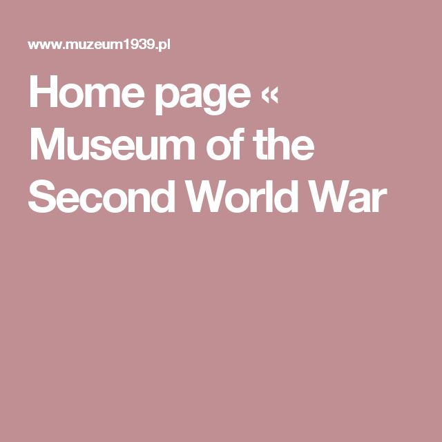 Home page « Museum of the Second World War