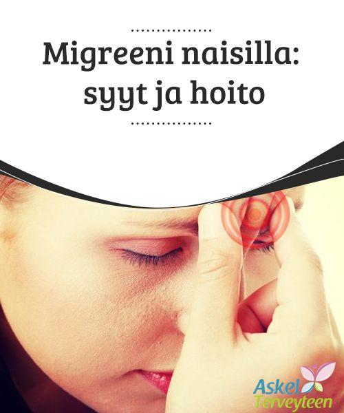 Migreeni naisilla: syyt ja hoito   #Migreeni on #erityisesti naisia vaivaava #terveysongelma. Haluatko tietää miksi?  #Luontaishoidot