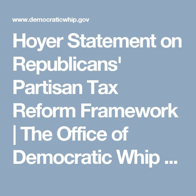 Hoyer Statement on Republicans' Partisan Tax Reform Framework | The Office of Democratic Whip Steny Hoyer