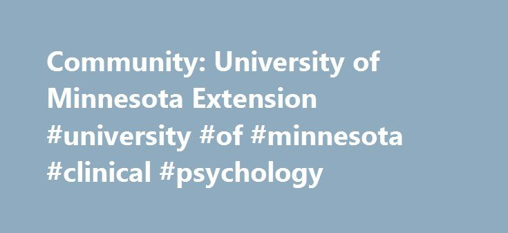 Community: University of Minnesota Extension #university #of #minnesota #clinical #psychology http://anaheim.remmont.com/community-university-of-minnesota-extension-university-of-minnesota-clinical-psychology/  # Community Civic Engagement Educational cohorts, consultations and materials help local leaders engage citizens in decisions, design successful community meetings, and understand and grow social capital. Leadership Leadership education helps communities grow their local leadership…