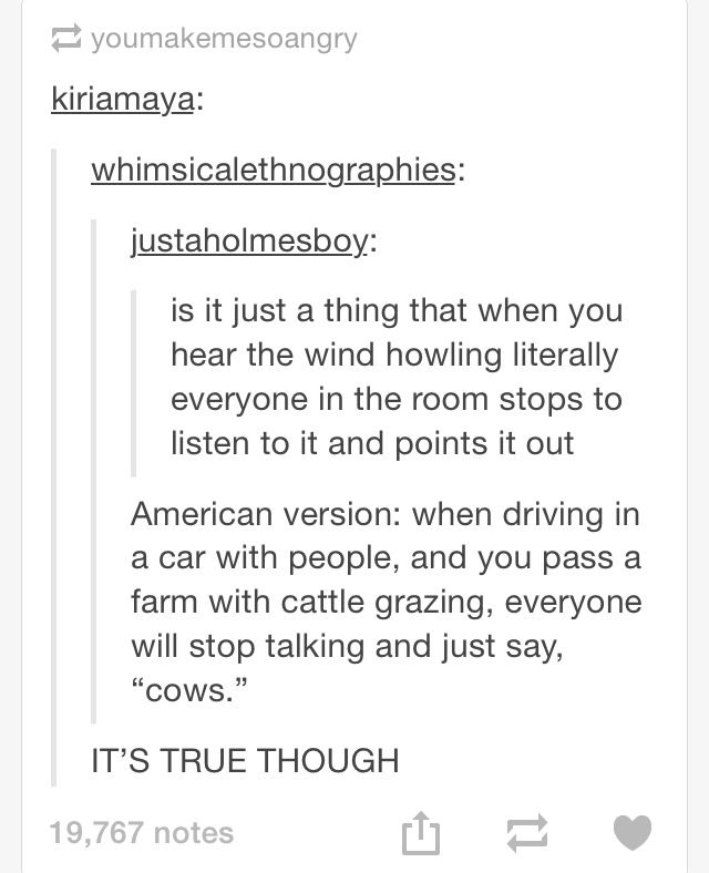 "When I first saw this I was all indignant like ""that's not true"" but the next time I was in the car I just went ""cows"" and in that moment I realized I was the American stereotype."