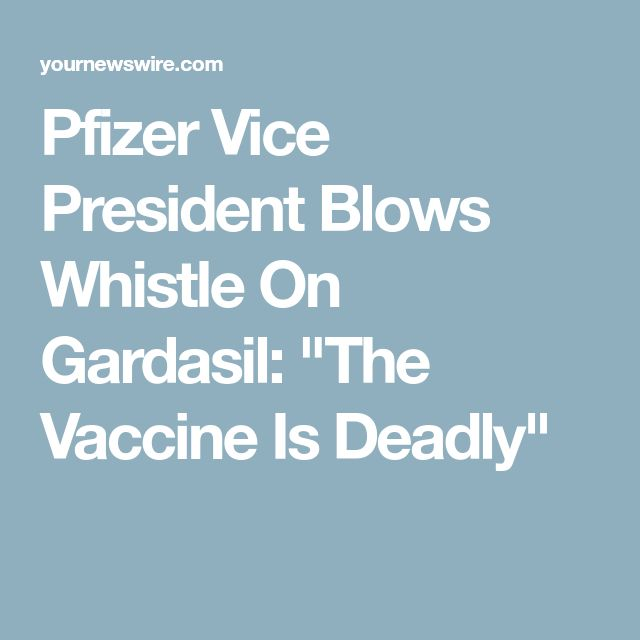 "Pfizer Vice President Blows Whistle On Gardasil: ""The Vaccine Is Deadly"""