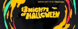 "Freeform's (formerly ABC Family) ""13 Nights of Halloween"" will begin on Wednesday, October 19, 2016. *date/times are subject to change -all times shown in Eastern* (Last updated on 10/02/16) Wednes..."
