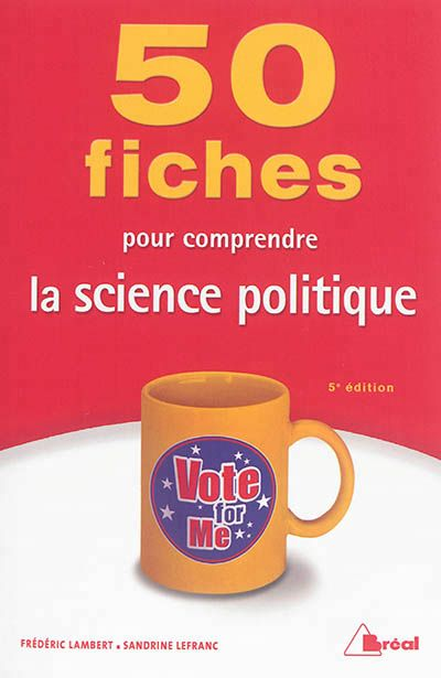 """320 LAM - 50 fiches pour comprendre la science politique / F. Lambert. """"50 fiches pour comprendre la science politique Quand l'État est-il né ? Ou'est-ce que le totalitarisme ? La démocratie est-elle un régime élitiste ? Le citoyen est-il apathique ? Pourquoi s'engage-t-on en politique ? Faut-il réformer la Ve République ? Quelle place les partis d'extrême droite occupent-ils en Europe ? Le clivage droite/gauche a-t-il encore un sens ?""""."""