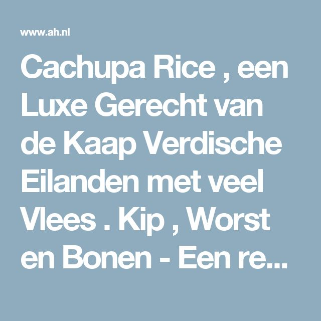 Cachupa Rice , een Luxe Gerecht van de Kaap Verdische Eilanden met veel Vlees . Kip , Worst en Bonen - Een recept van Juliette Verstraete - Albert Heijn