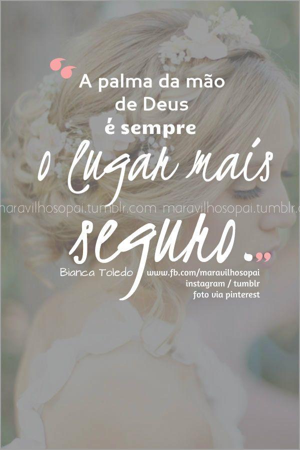 """"""" A palma da mão de Deus é sempre o lugar mais seguro."""" - Bianca Toledo  Bons…"""