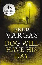 Dog Will Have His Day (Three Evangelist 2) By Fred Vargas - HOW DO YOU SOLVE A MURDER WITHOUT A BODY?  Keeping watch under the windows of the Paris flat belonging to a politician's nephew, ex-special investigator Louis Kehlweiler catches sight of something odd on the pavement. A tiny piece of bone. Human bone, in fact.  When Kehlweiler takes his find to the nearest police station, he faces ridicule.