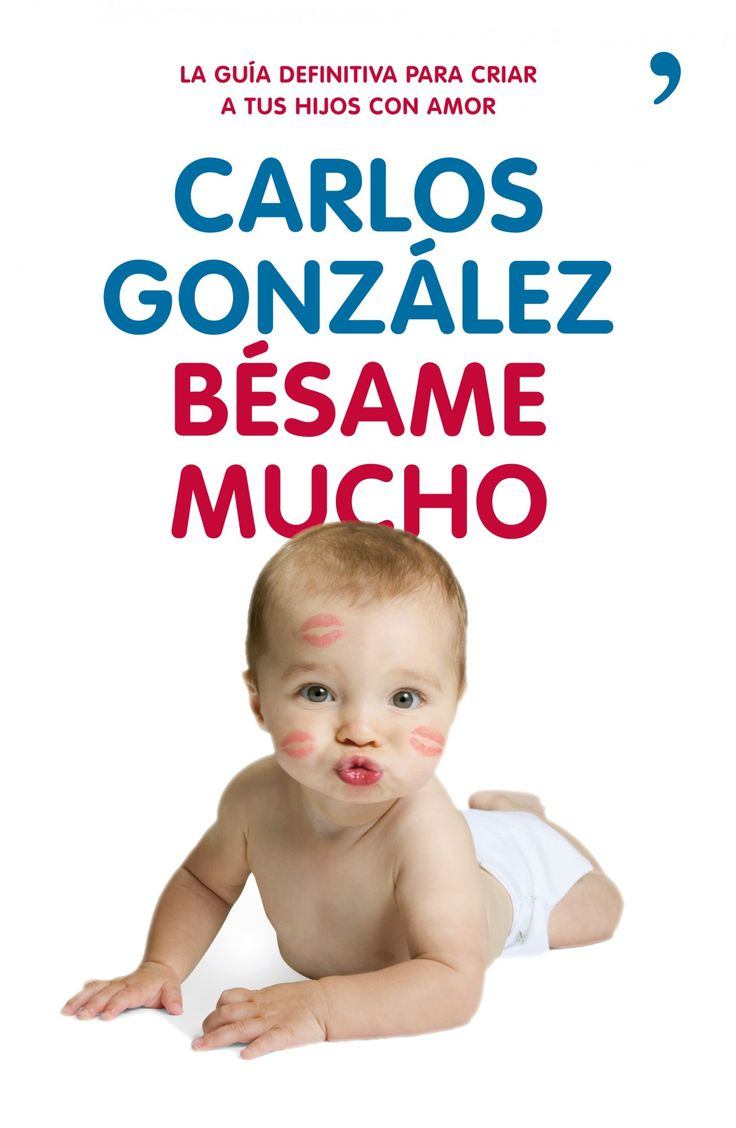 besame mucho: como criar a tus hijos con amor (2ª ed)-carlos gonzalez-9788499980225