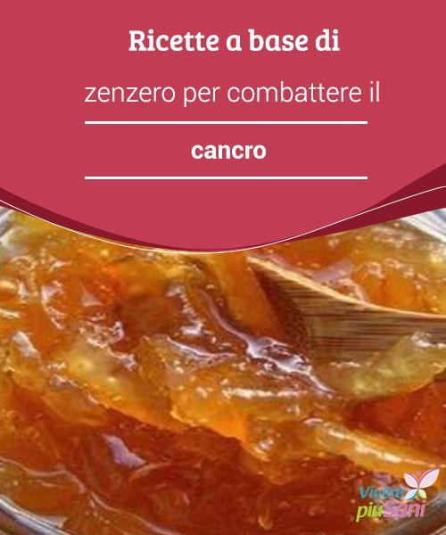 Ricette a base di #zenzero per combattere il cancro  #Ricette a #base di zenzero che possono aiutare a #combattere il #cancro
