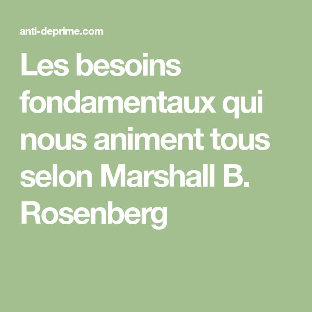 Les besoins fondamentaux qui nous animent tous selon Marshall B. Rosenberg