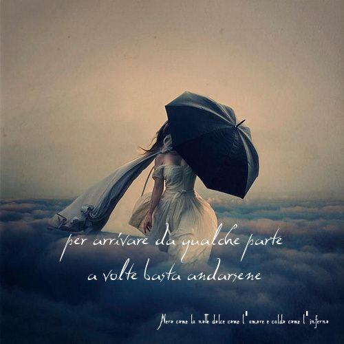 Nero come la notte dolce come l'amore caldo come l'inferno: Per arrivare da qualche parte a volte basta andars...